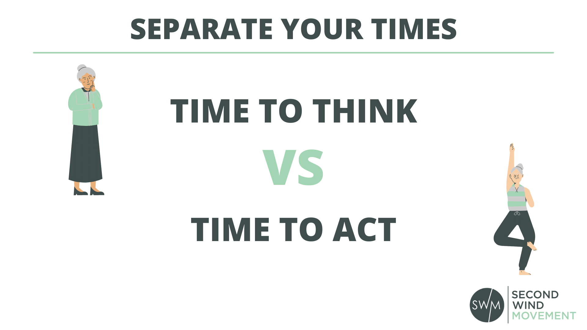 separate your times into time to think and time to act